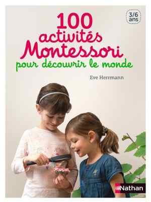 livre montessori - 100 activités Montessori pour découvrir le monde - 3-6 ans