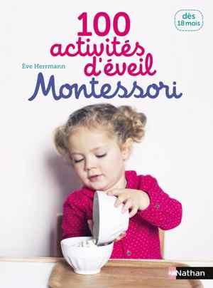 livre montessori - 100 activités d'éveil Montessori - Dès 18 mois